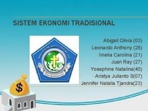 SISTEM EKONOMI TRADISIONAL Abigail Olivia 03 Leonardo Anthony