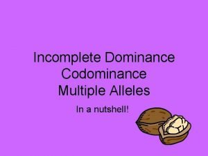 Incomplete Dominance Codominance Multiple Alleles In a nutshell