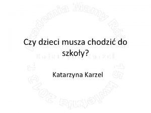 Czy dzieci musza chodzi do szkoy Katarzyna Karzel