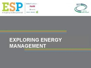 EXPLORING ENERGY MANAGEMENT What is Energy Management PROJECT