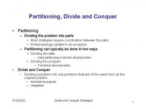 Partitioning Divide and Conquer Partitioning Dividing the problem