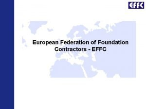 European Federation of Foundation Contractors EFFC The Federation