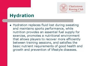 Hydration l Hydration replaces fluid lost during sweating