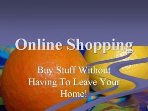 Online Shopping Buy Stuff Without Having To Leave
