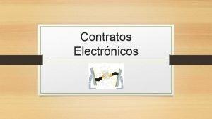 Contratos Electrnicos CONCEPTO Todo acuerdo de partes en