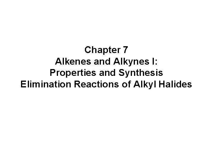 Chapter 7 Alkenes and Alkynes I Properties and