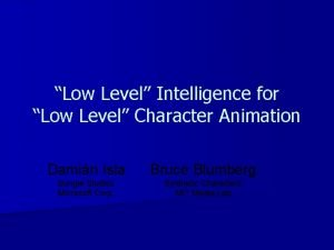Low Level Intelligence for Low Level Character Animation