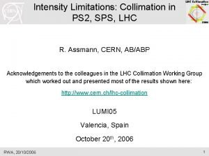 Intensity Limitations Collimation in PS 2 SPS LHC