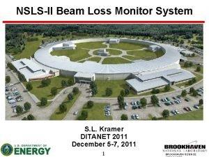 NSLSII Beam Loss Monitor System S L Kramer