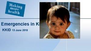 Emergencies in Kids KKID 13 June 2018 Emergencies