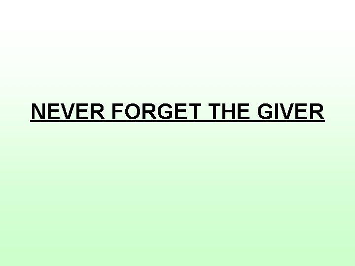 NEVER FORGET THE GIVER NEVER FORGET THE GIVER