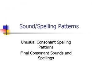 SoundSpelling Patterns Unusual Consonant Spelling Patterns Final Consonant