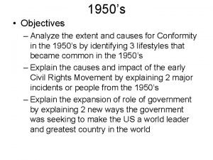 1950s Objectives Analyze the extent and causes for