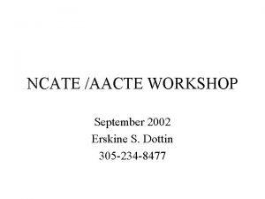 NCATE AACTE WORKSHOP September 2002 Erskine S Dottin