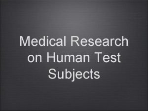 Medical Research on Human Test Subjects The Science