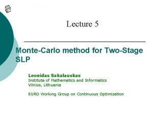 Lecture 5 MonteCarlo method for TwoStage SLP Leonidas