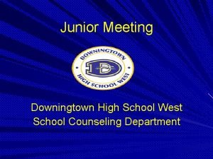 Junior Meeting Downingtown High School West School Counseling