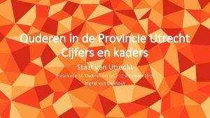 Ouderen in de Provincie Utrecht Cijfers en kaders