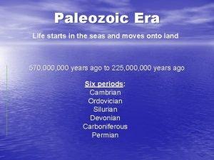 Paleozoic Era Life starts in the seas and