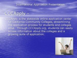 International Application Presentation CCCApply is the statewide online