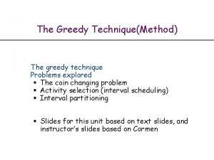 The Greedy TechniqueMethod The greedy technique Problems explored