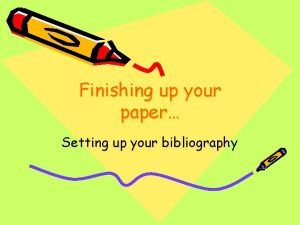 Finishing up your paper Setting up your bibliography