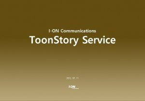 Toon Story Service Introduction ION Communications Toon Story