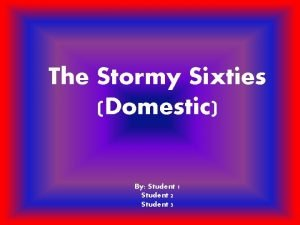 The Stormy Sixties Domestic By Student 1 Student