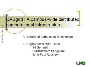 Internet 2 Meeting 2006 UABgrid A campuswide distributed