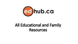 All Educational and Family Resources One stop HUBS