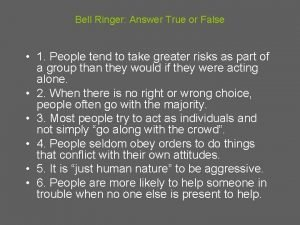 Bell Ringer Answer True or False 1 People