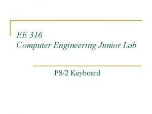 EE 316 Computer Engineering Junior Lab PS2 Keyboard