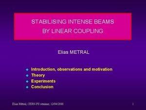 STABILISING INTENSE BEAMS BY LINEAR COUPLING Elias METRAL