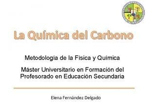 La Qumica del Carbono Metodologa de la Fsica