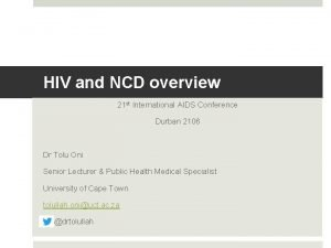 HIV and NCD overview 21 st International AIDS