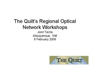 The Quilts Regional Optical Network Workshops Joint Techs