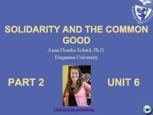 SOLIDARITY AND THE COMMON GOOD Anna Floerke Scheid