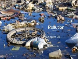 Pollution Chapter 20 Water pollution any change in