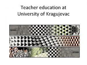 Teacher education at University of Kragujevac Teacher education
