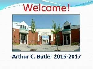 Welcome Arthur C Butler 2016 2017 Arthur C