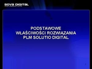 PODSTAWOWE WACIWOCI ROZWIZANIA PLM SOLUTIO DIGITAL 1 CO