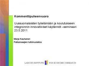 Kommenttipuheenvuoro Uussuomalaisten tyelmn ja koulutukseen integroinnin innovatiiviset kytnnt
