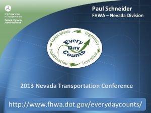 Paul Schneider FHWA Nevada Division 2013 Nevada Transportation