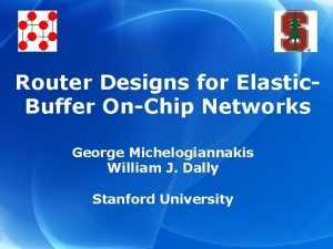Router Designs for Elastic Buffer OnChip Networks George