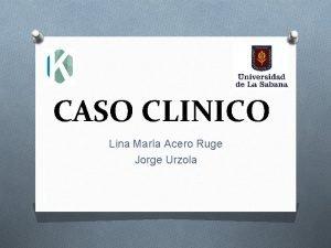 CASO CLINICO Lina Mara Acero Ruge Jorge Urzola