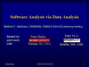 Software Analysis via Data Analysis Matthias F Stallmann