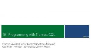 10 Programming with TransactSQL Graeme Malcolm Senior Content