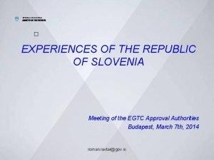 REPUBLIC OF SLOVENIA MINISTRY OF THE INTERIOR EXPERIENCES