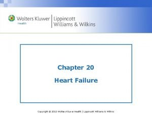 Chapter 20 Heart Failure Copyright 2013 Wolters Kluwer
