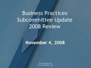 Business Practices Subcommittee Update 2008 Review November 4